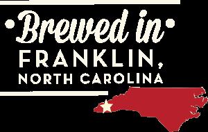 Brewed in Franklin, North Carolina